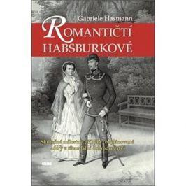 Romantičtí Habsburkové: Skutečné milostné příběhy, neplánované aféry a skandální dobrodružství