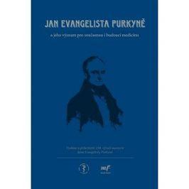 Jan Evangelista Purkyně: a jeho význam pro současnou i budoucí medicínu