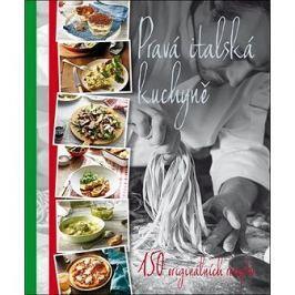 Pravá italská kuchyně: 150 originálních receptů